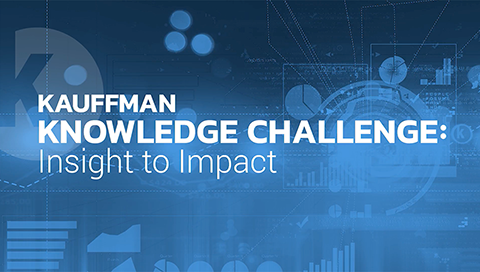 Kauffman Knowledge Challenge: Insight to Impact