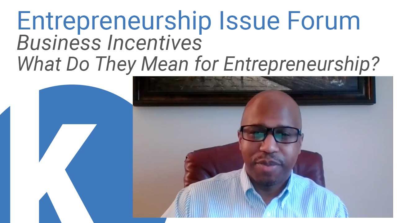 Kauffman Entrepreneurship Issue Forum: Business Incentives: What Do They Mean for Entrepreneurship? webinar