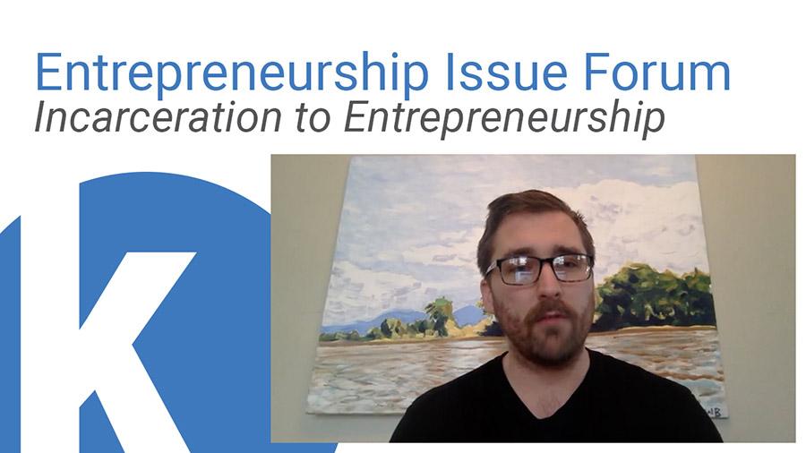 Entrepreneurship Issue Forum: Incarceration to Entrepreneurship