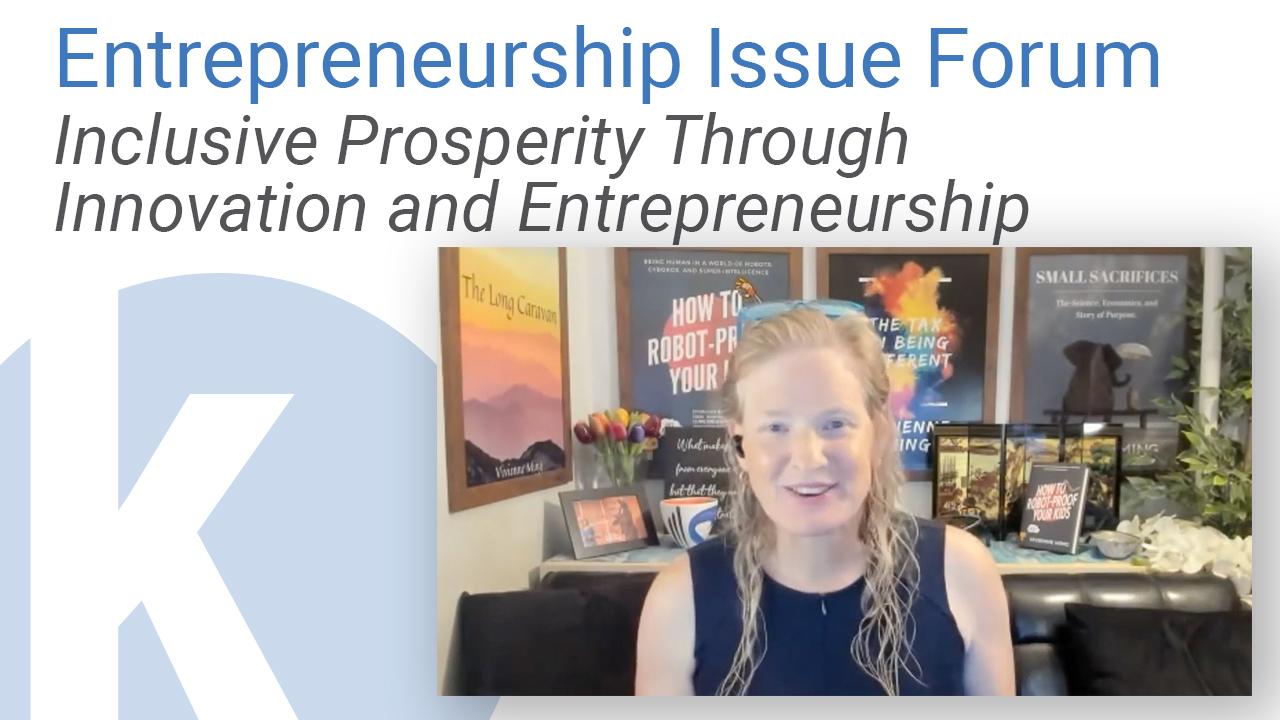 Kauffman Entrepreneurship Issue Forum: Inclusive Prosperity Through Innovation and Entrepreneurship